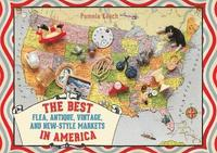 The Best Flea, Antique, Vintage &; New-Style Markets in America (h�ftad)