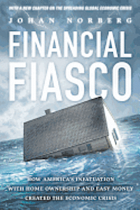 Financial Fiasco: How America's Infatuation with Home Ownership and Easy Money Created the Economic Crisis (inbunden)