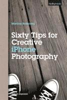 Sixty Tips For Creative iPhone Photography (h�ftad)