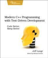 Modern C++ Programming with Test-Driven Development: Code Better, Sleep Better (h�ftad)