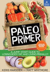 The Paleo Primer: A Jump-Start Guide to Losing Body Fat and Living Primally! (h�ftad)