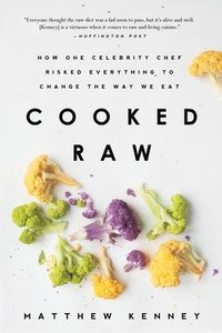 Cooked Raw: How One Celebrity Chef Risked Everything to Change the Way We Eat (h�ftad)