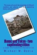 Rome and Tokyo - Two Captivating Cities: A Short Photographic Presentation
