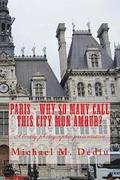 Paris - Why So Many Call This City Mon Amour?: A Lovely Photographic Presentation