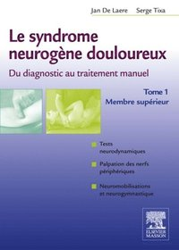 Le syndrome neurogene douloureux. Du diagnostic au traitement manuel - Tome 1 (h�ftad)