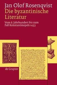 Die Byzantinische Literatur: v. 6 Jahrhundert bis zum Fall Konstantinopels 1453 (inbunden)