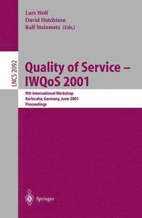 Quality of Service - Iwqos 2001: 9th International Workshop Karlsruhe, Germany, June 6-8, 2001 - Proceedings (e-bok)