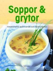 Soppor & grytor : variationsrika spånnande och läckra recept