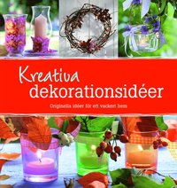 Kreativa dekorationsid�er : orginella id�er f�r ett vackert hem (inbunden)