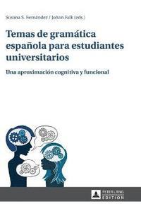 Temas de Gramatica Espanola Para Estudiantes Universitarios: Una Aproximacion Cognitiva y Funcional (kartonnage)