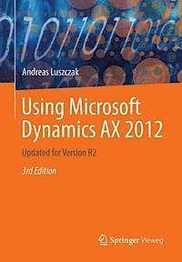 Using Microsoft Dynamics AX 2012: Updated for Version R2 3rd Edition (h�ftad)