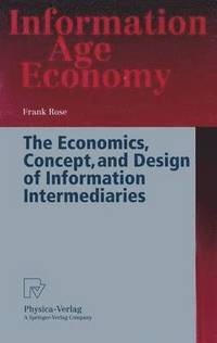 The Economics, Concept and Design of Information Intermediaries (inbunden)
