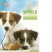 50 Spiele f�r aufgeweckte Hunde (h�ftad)