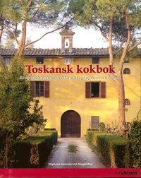 Toskansk kokbok : recept och ber�ttelser fr�n matlagningskurser i Toscana (inbunden)
