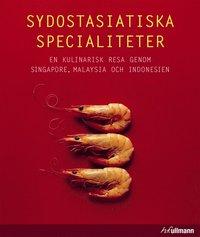 Sydostasiatiska specialiteter : en kulinarisk resa genom Singapore, Malaysia och Indonesien (h�ftad)