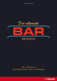 Den ultimata barboken : en v�rld av spritdrycker och cocktails (inbunden)