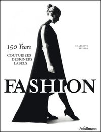 Fashion: 150 Years Couturiers, Designers, Labels (inbunden)
