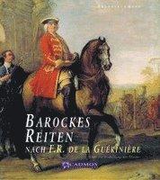 Barockes Reiten nach F.R. de la Gueriniere (inbunden)