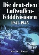Die deutschen Luftwaffen-Felddivisionen 1941-1945 (inbunden)