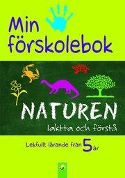 Min förskolebok naturen : iakta och förstå