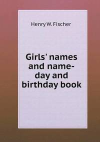 Girls' Names and Name-Day and Birthday Book (häftad)