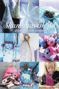 Skandinavisk jul : julpyssel f�r hela familjen (inbunden)