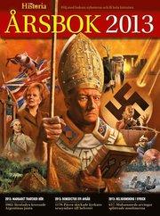 Historia. Årsbok 2013 : följ med bakom nyheterna och få hela historien