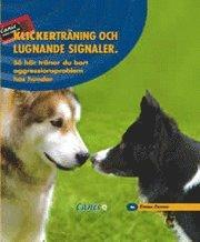 Klickerträning och lugnande signaler : Så här tränar du bort aggressionsproblem hos hundar