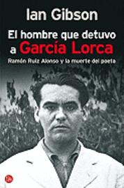 El Hombre Que Detuvo A Garcia Lorca: Ramon Ruiz Alonso y la Muerte del Poeta (pocket)