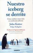 Nuestro iceberg se derrite : c�mo cambiar y tener �xito en condiciones adversas (inbunden)