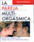 La Pareja Multi-Orgasmica: Secretos Sexuales Que Toda Pareja Deberia Conocer
