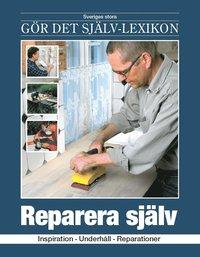 Reparera sj�lv : inspiration, underh�ll, reparationer (inbunden)