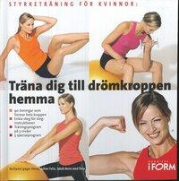 Tr�na dig till dr�mkroppen hemma : styrketr�ning f�r kvinnor (inbunden)