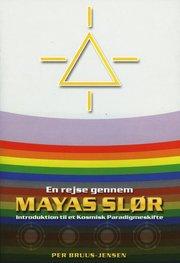 En rejse gennem Mayas Slør : introduktion til et kosmisk paradigmeskifte