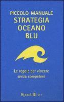 Piccolo manuale. Strategia oceano blu. Le regole per vincere senza competere (inbunden)