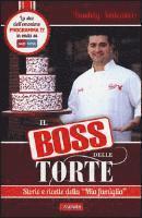 Il boss delle torte. Storie e ricette della �mia famiglia� (inbunden)