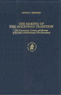 The Making of the Avicennan Tradition: The Transmission, Contents, and Structure of Ibn S N 's 'Al-Mub H at T' (the Discussions) (h�ftad)