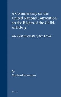 A Commentary on the United Nations Convention on the Rights of the Child: Article 3: The Best Interests of the Child (h�ftad)