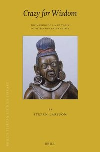 Crazy for Wisdom: The Making of a Mad Yogin in Fifteenth-Century Tibet (inbunden)