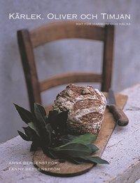 K�rlek, oliver och timjan : mat f�r v�lbefinnande (inbunden)