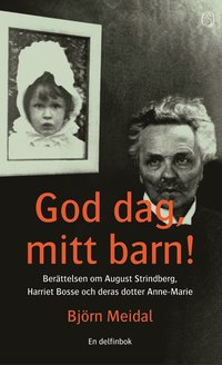 God dag, mitt barn! : Ber�ttelsen om August Strindberg, Harriet Bosse och deras dotter Anne-Marie (ljudbok)