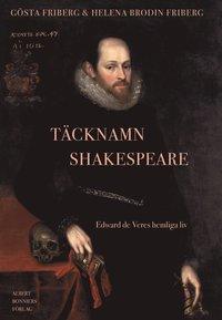 T�cknamn Shakespeare : Edward de Veres hemliga liv (inbunden)