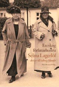 En riktig f�rfattarhustru : Selma Lagerl�f skriver till Valborg Olander (kartonnage)