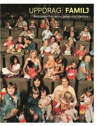 Uppdrag: Familj - ber�ttelser fr�n en ny generation familjer (inbunden)