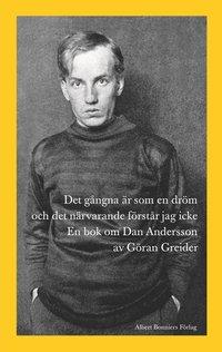 Det g�ngna �r som en dr�m och det n�rvarande f�rst�r jag icke : en bok om Dan Andersson (inbunden)