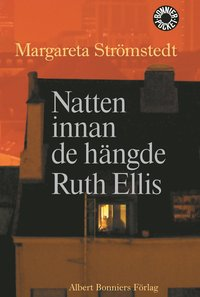 Natten innan de h�ngde Ruth Ellis och andra ber�ttelser ur mitt liv (inbunden)