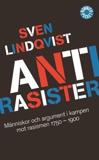 Antirasister : m�nniskor och argument i kampen mot rasismen 1750-1900 (pocket)