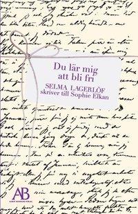 Du l�r mig att bli fri : Selma Lagerl�f skriver till Sophie Elkan (kartonnage)