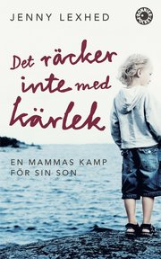 Det räcker inte med kärlek : en mammas kamp för sin son