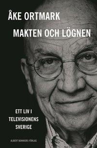 Makten och l�gnen : ett liv i televisionens Sverige (inbunden)